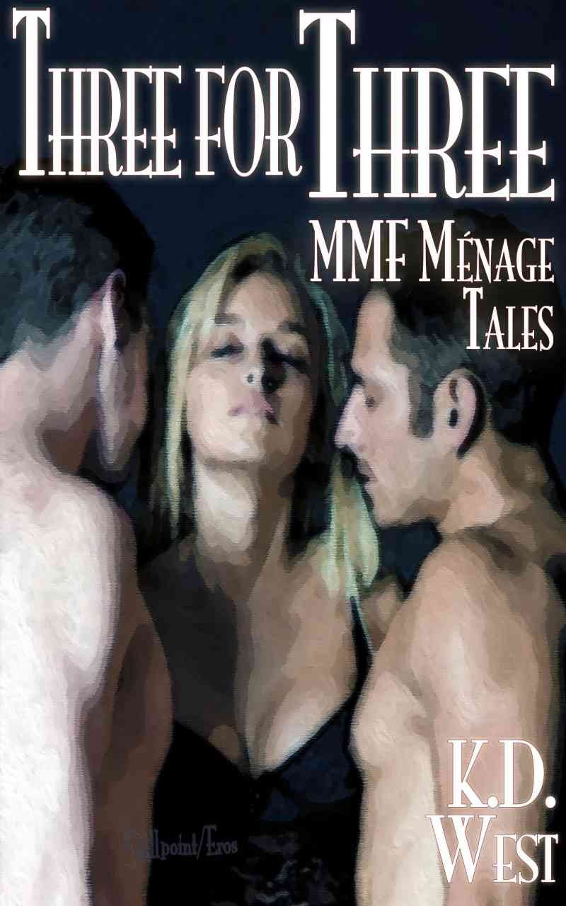 Three for Three - Friendly MMF Ménage Tales by KD West