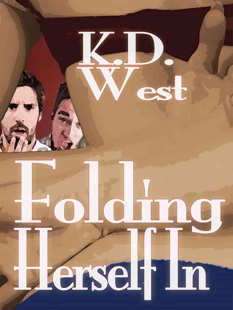 NEW! Folding Herself In: a Friendly MFM Ménage Tale by K.D. West