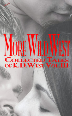 More Wild West: Collected Tales of K.D. West, Volume 3